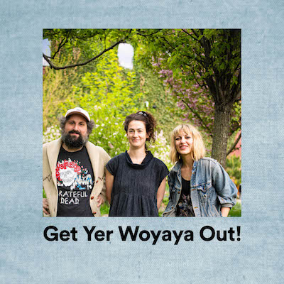 Get Yer Woyaya Out! (Spotify + Apple Music)